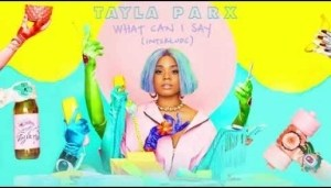 Tayla Parx - What Can I Say